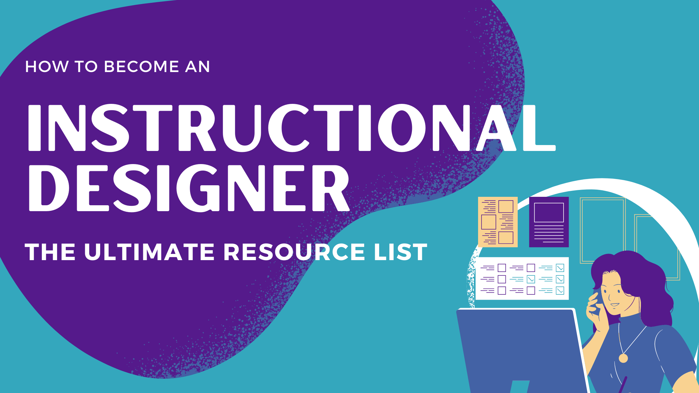 How to Become an Instructional Designer: The Ultimate Resource List. Illustration of a woman at a computer.